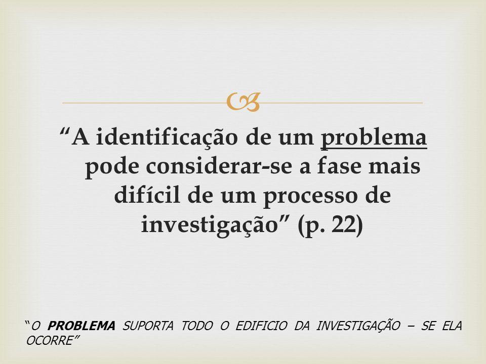 A identificação de um problema pode considerar-se a fase mais difícil de um processo de investigação (p. 22)