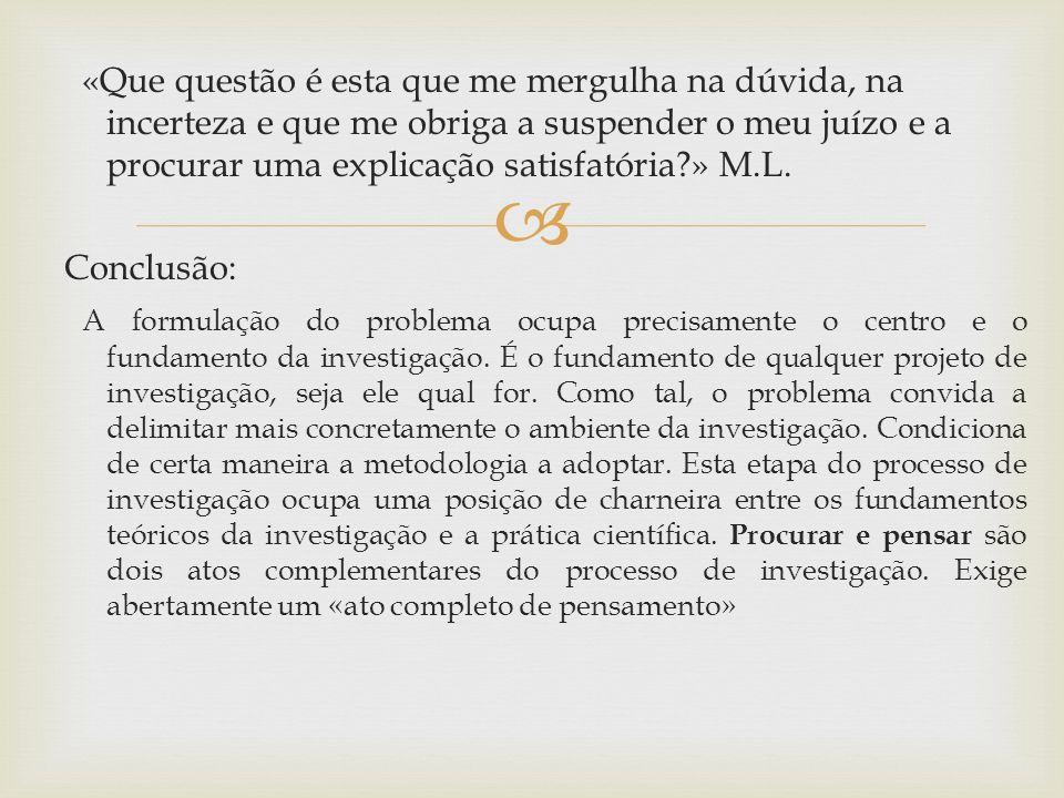 «Que questão é esta que me mergulha na dúvida, na incerteza e que me obriga a suspender o meu juízo e a procurar uma explicação satisfatória » M.L.