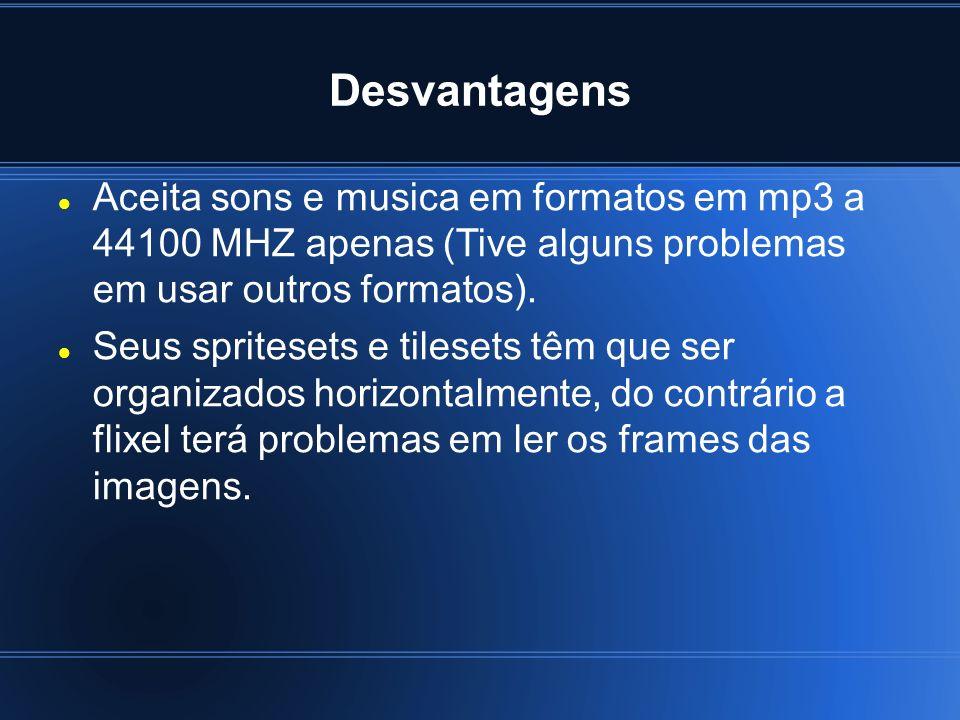 Desvantagens Aceita sons e musica em formatos em mp3 a 44100 MHZ apenas (Tive alguns problemas em usar outros formatos).