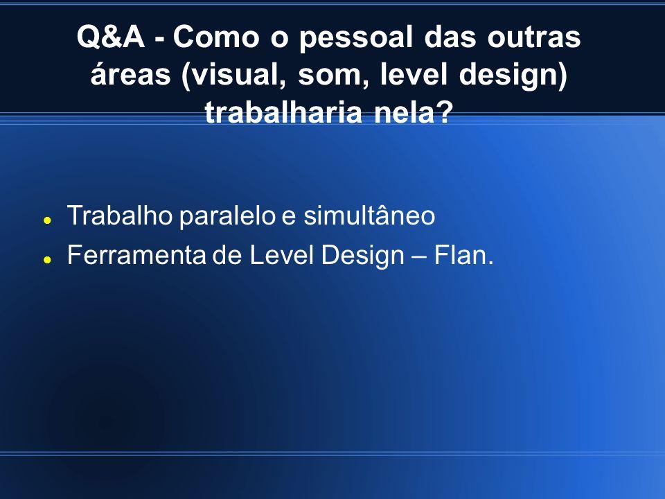 Q&A - Como o pessoal das outras áreas (visual, som, level design) trabalharia nela