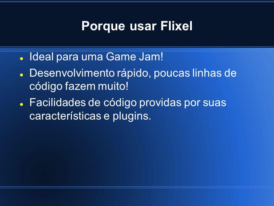 Porque usar Flixel Ideal para uma Game Jam!