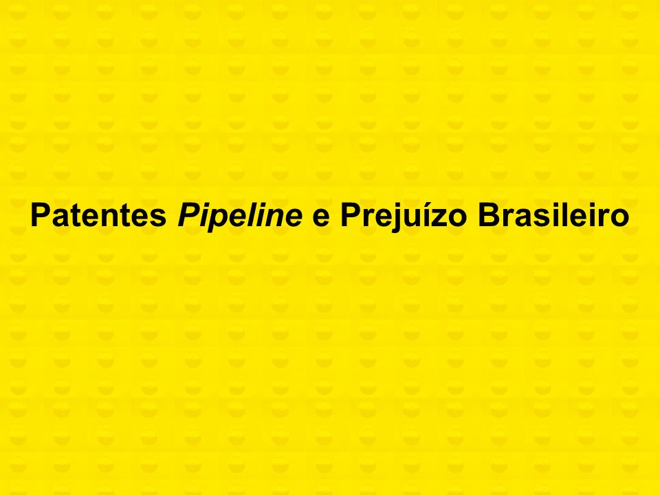 Patentes Pipeline e Prejuízo Brasileiro