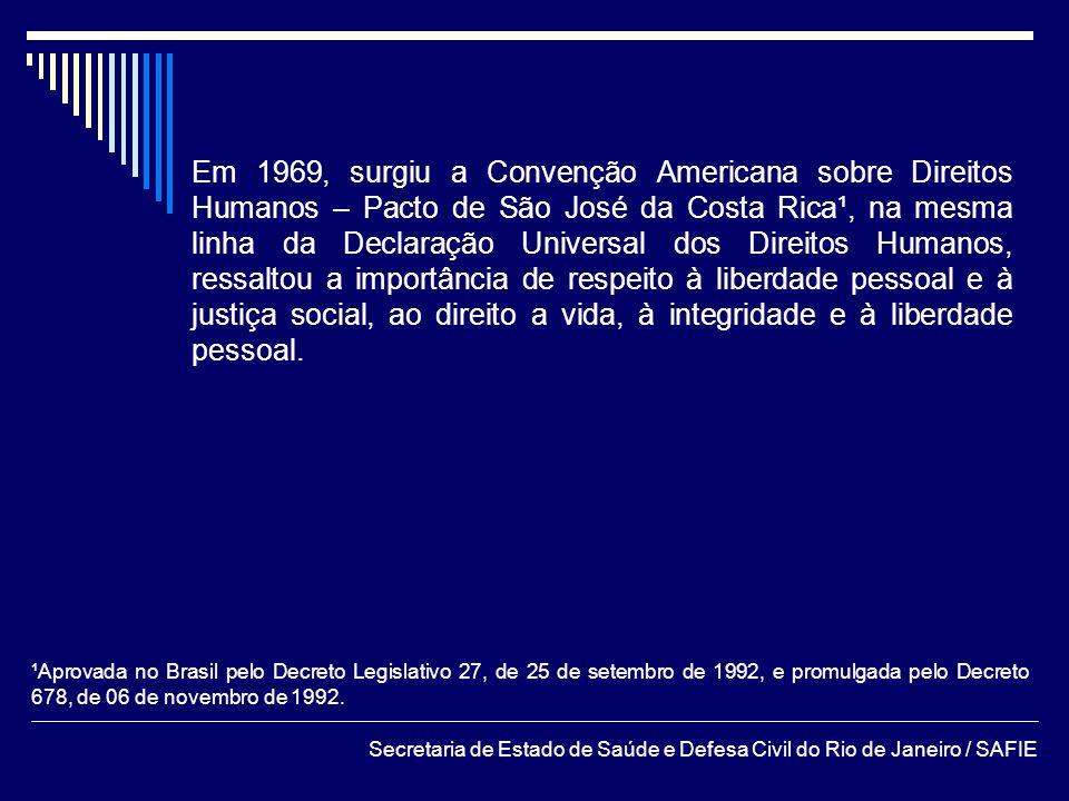 Em 1969, surgiu a Convenção Americana sobre Direitos Humanos – Pacto de São José da Costa Rica¹, na mesma linha da Declaração Universal dos Direitos Humanos, ressaltou a importância de respeito à liberdade pessoal e à justiça social, ao direito a vida, à integridade e à liberdade pessoal.