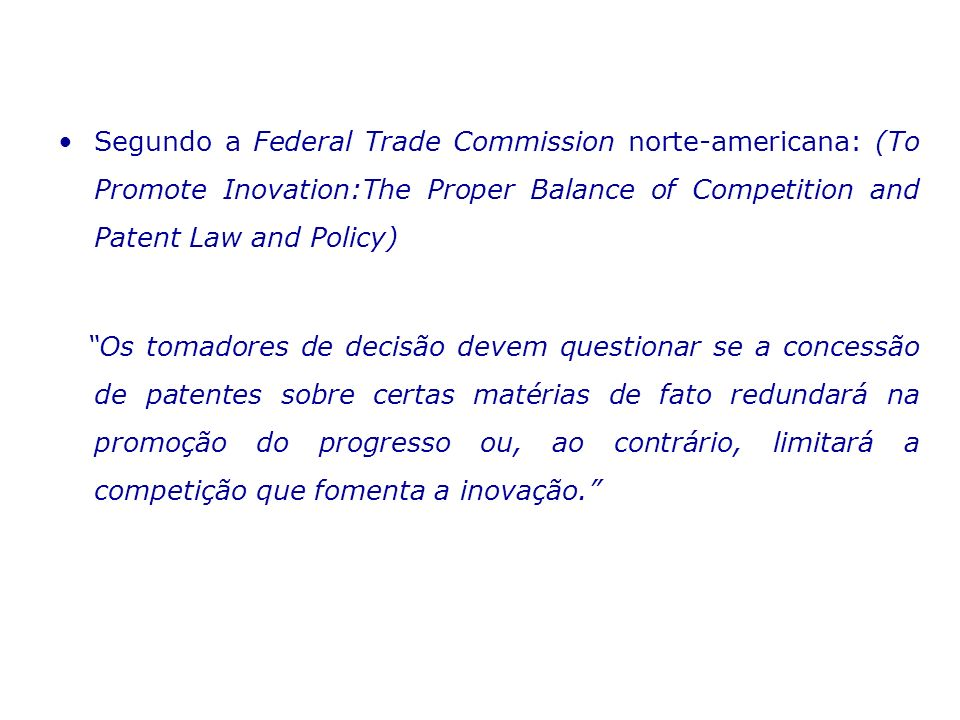 Segundo a Federal Trade Commission norte-americana: (To Promote Inovation:The Proper Balance of Competition and Patent Law and Policy)