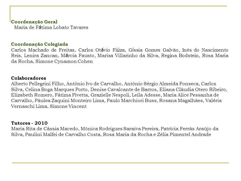 Coordenação Geral Maria de Fátima Lobato Tavares. Coordenação Colegiada.