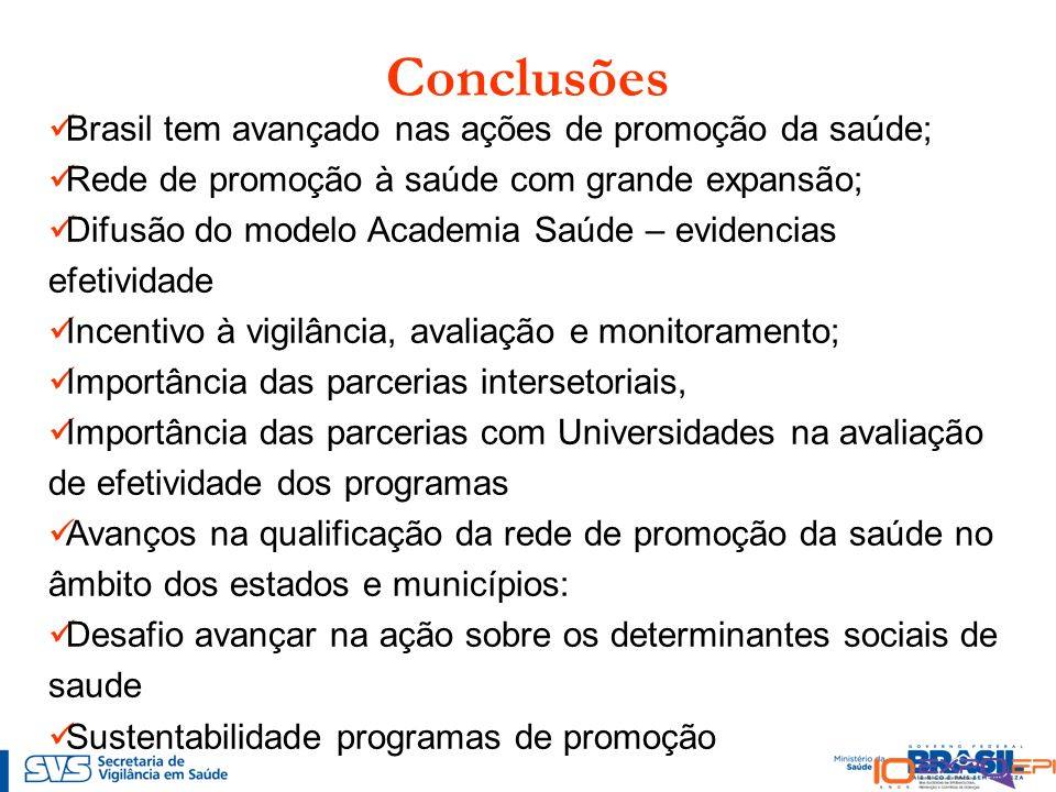 Conclusões Brasil tem avançado nas ações de promoção da saúde;