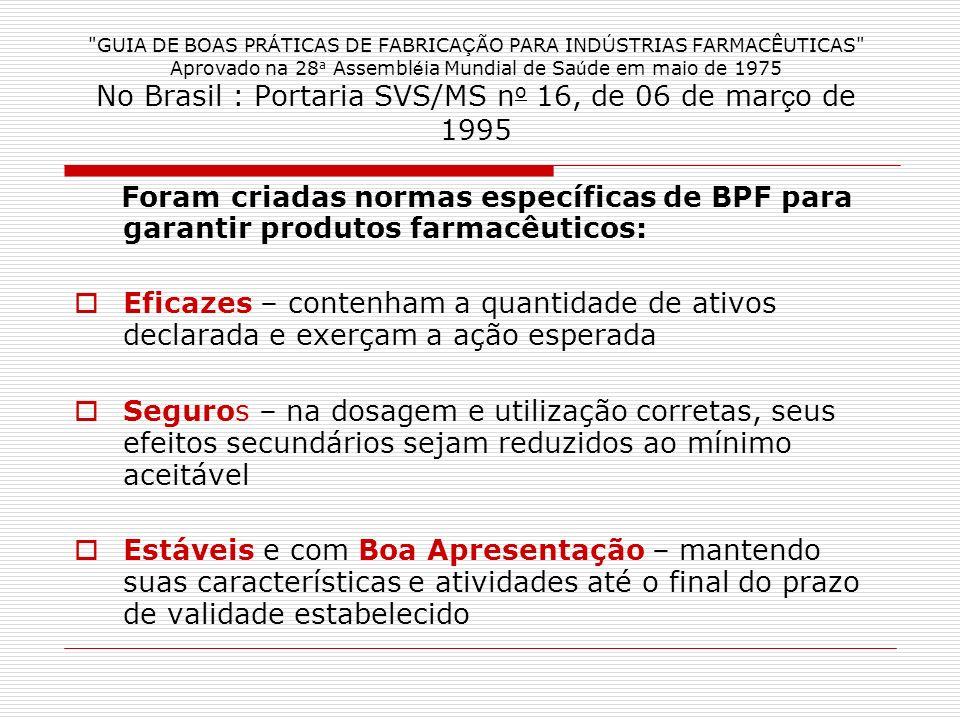 GUIA DE BOAS PRÁTICAS DE FABRICAÇÃO PARA INDÚSTRIAS FARMACÊUTICAS Aprovado na 28a Assembléia Mundial de Saúde em maio de 1975 No Brasil : Portaria SVS/MS no 16, de 06 de março de 1995