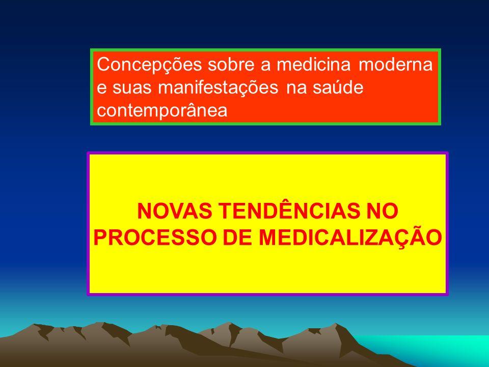 NOVAS TENDÊNCIAS NO PROCESSO DE MEDICALIZAÇÃO