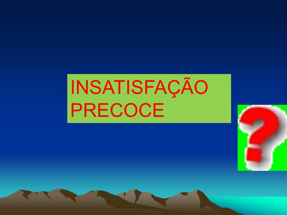 INSATISFAÇÃO PRECOCE