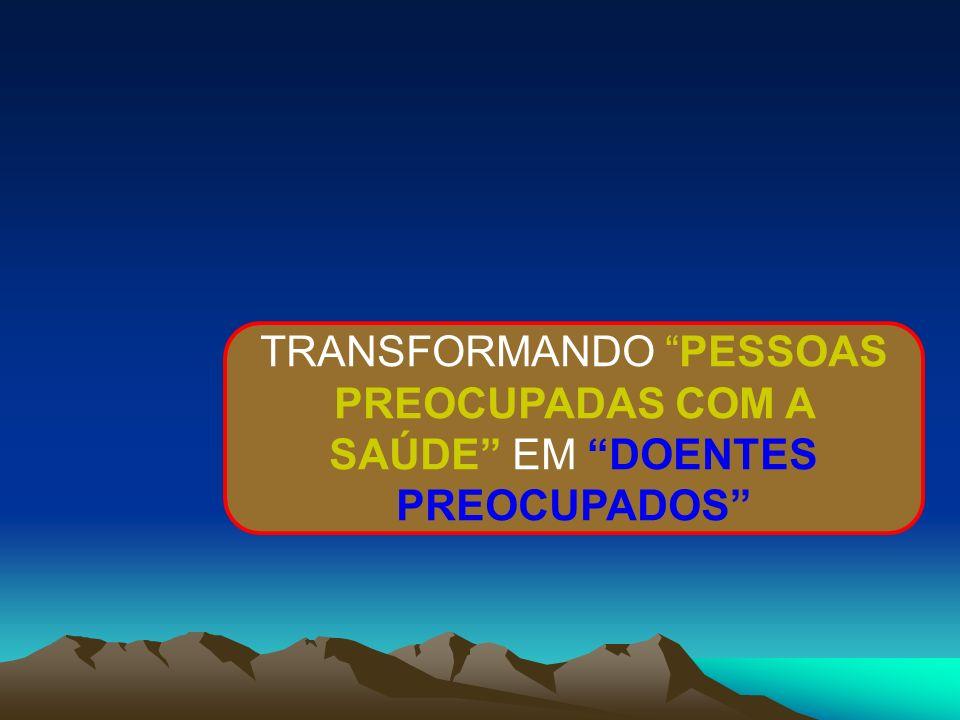 TRANSFORMANDO PESSOAS PREOCUPADAS COM A SAÚDE EM DOENTES PREOCUPADOS