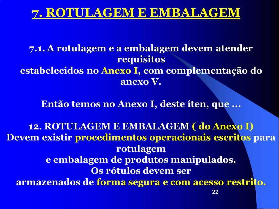 7. ROTULAGEM E EMBALAGEM 7.1. A rotulagem e a embalagem devem atender requisitos. estabelecidos no Anexo I, com complementação do anexo V.
