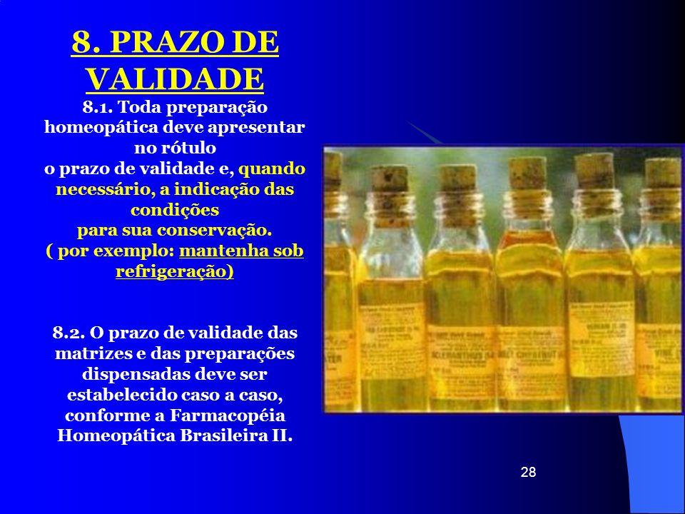 8. PRAZO DE VALIDADE8.1. Toda preparação homeopática deve apresentar no rótulo. o prazo de validade e, quando necessário, a indicação das condições.