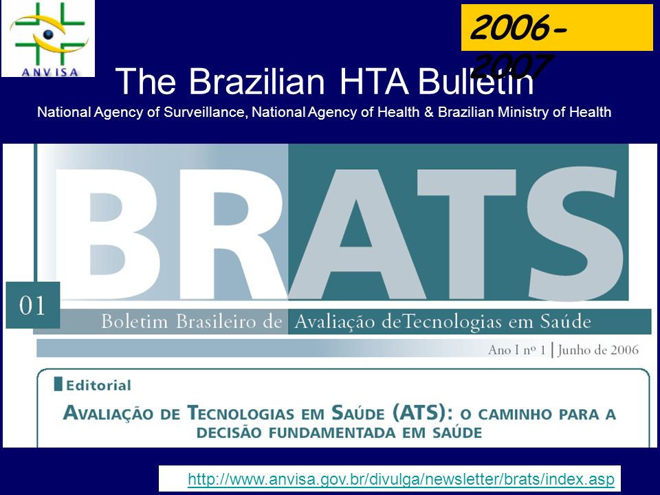 2006-2007 The Brazilian HTA Bulletin National Agency of Surveillance, National Agency of Health & Brazilian Ministry of Health.