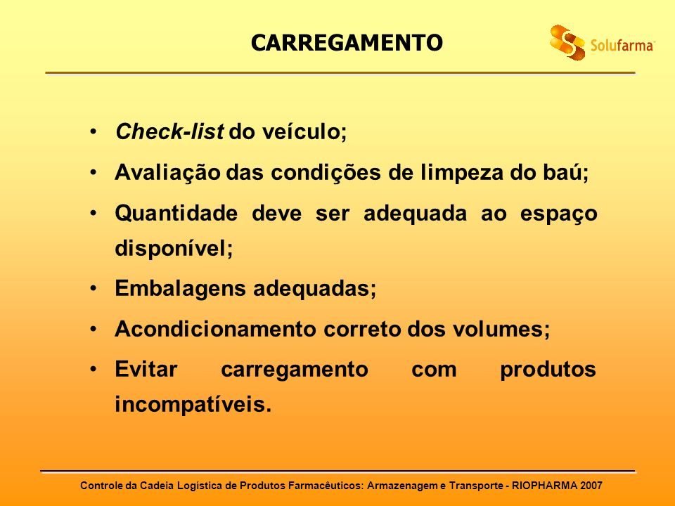 CARREGAMENTO Check-list do veículo; Avaliação das condições de limpeza do baú; Quantidade deve ser adequada ao espaço disponível;
