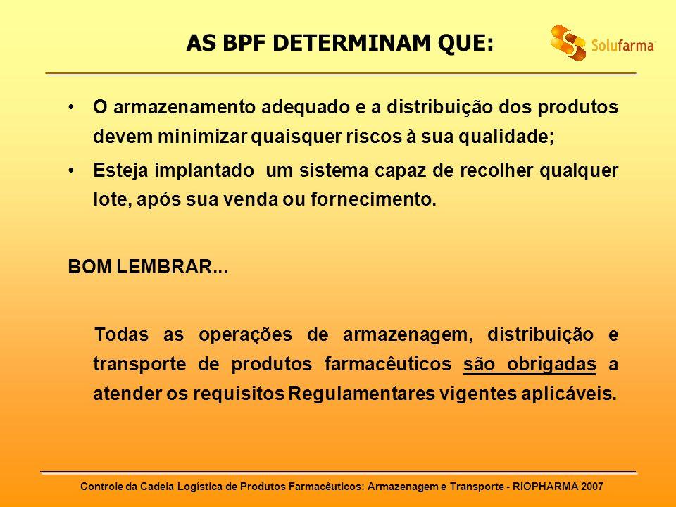AS BPF DETERMINAM QUE: O armazenamento adequado e a distribuição dos produtos devem minimizar quaisquer riscos à sua qualidade;