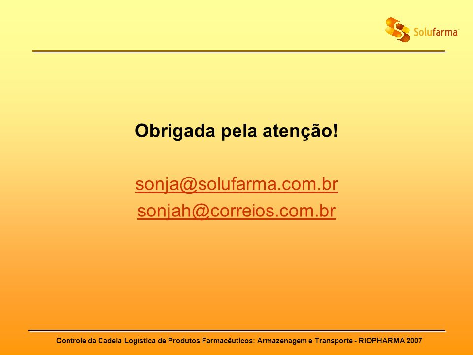 Obrigada pela atenção! sonja@solufarma.com.br sonjah@correios.com.br