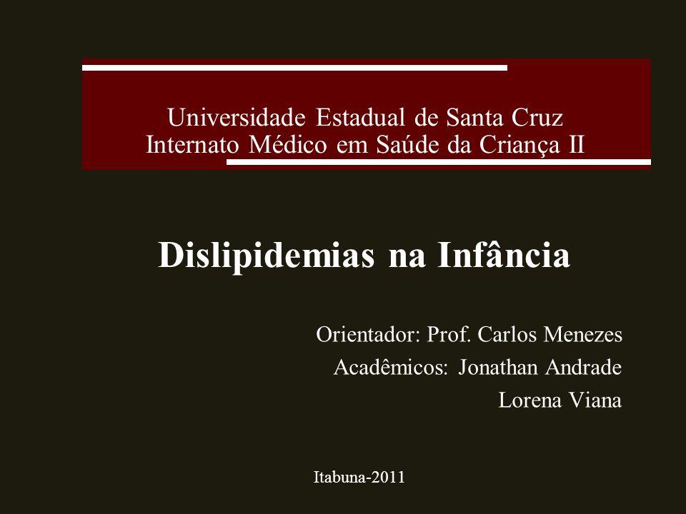 Universidade Estadual de Santa Cruz Internato Médico em Saúde da Criança II Dislipidemias na Infância