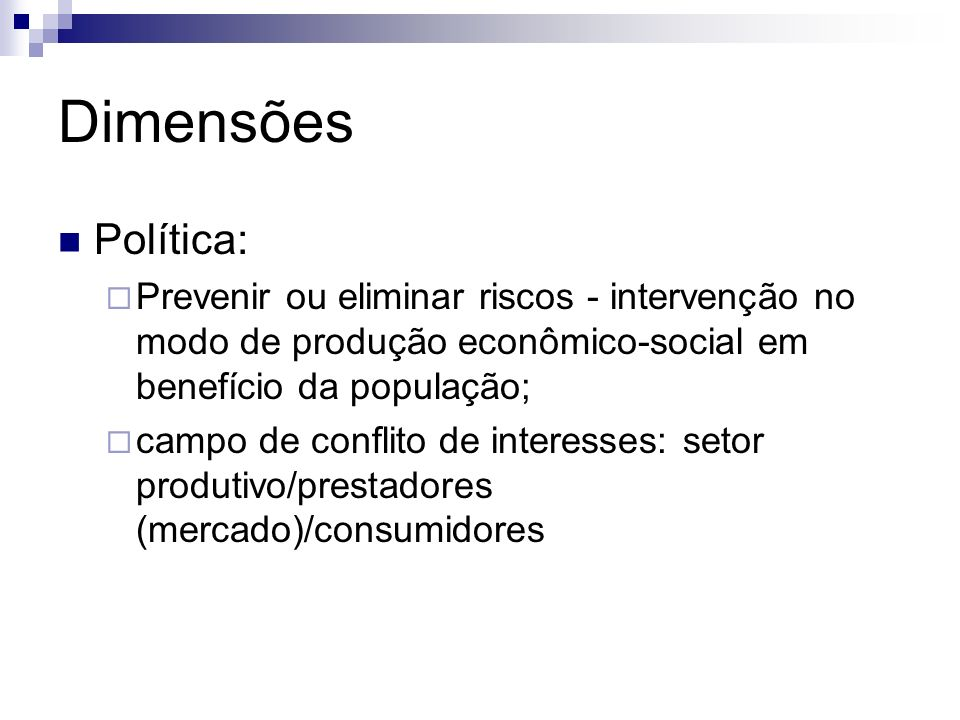 DimensõesPolítica: Prevenir ou eliminar riscos - intervenção no modo de produção econômico-social em benefício da população;