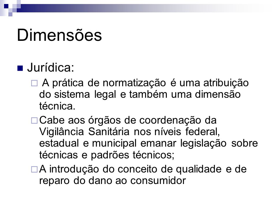 DimensõesJurídica: A prática de normatização é uma atribuição do sistema legal e também uma dimensão técnica.