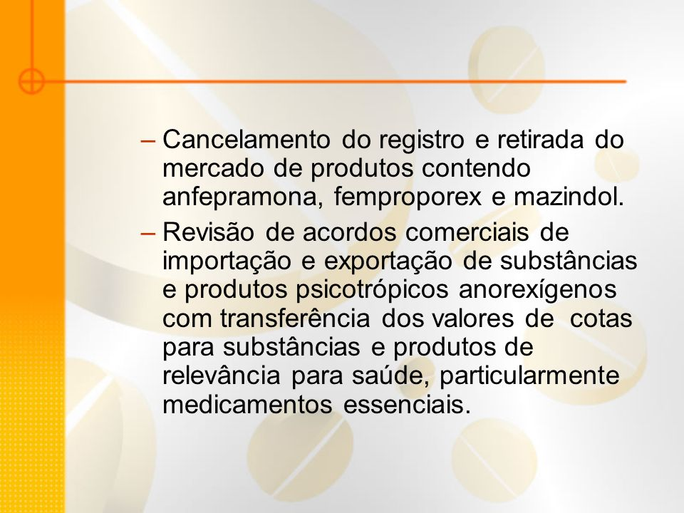 Cancelamento do registro e retirada do mercado de produtos contendo anfepramona, femproporex e mazindol.