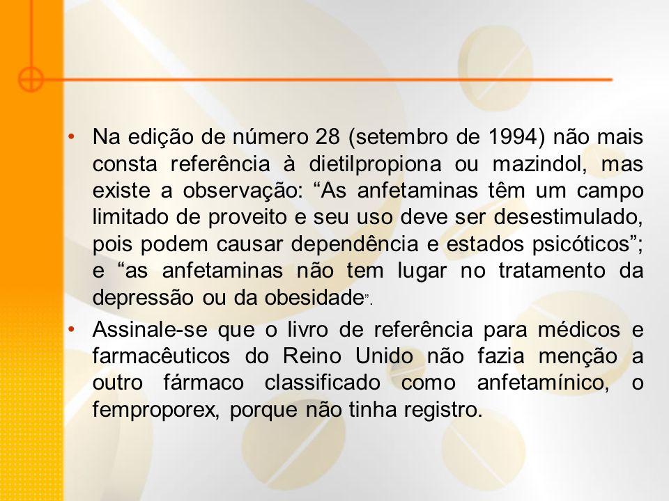 Na edição de número 28 (setembro de 1994) não mais consta referência à dietilpropiona ou mazindol, mas existe a observação: As anfetaminas têm um campo limitado de proveito e seu uso deve ser desestimulado, pois podem causar dependência e estados psicóticos ; e as anfetaminas não tem lugar no tratamento da depressão ou da obesidade .