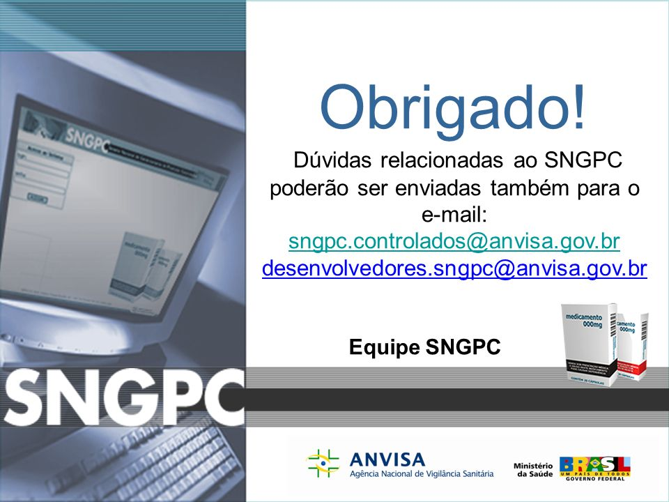 Obrigado! Dúvidas relacionadas ao SNGPC poderão ser enviadas também para o e-mail: sngpc.controlados@anvisa.gov.br