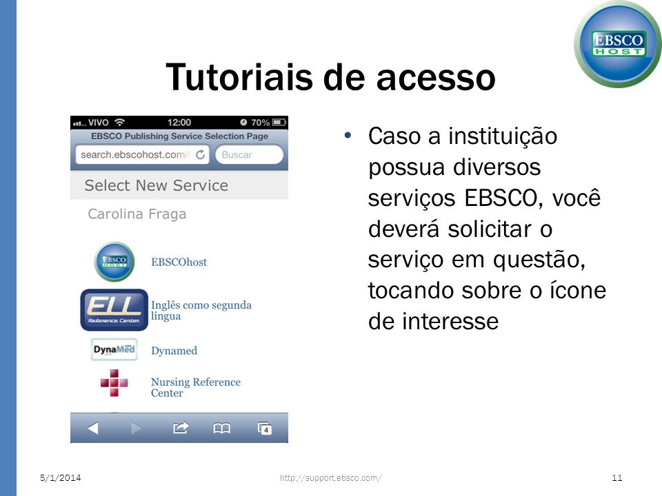Tutoriais de acesso Caso a instituição possua diversos serviços EBSCO, você deverá solicitar o serviço em questão, tocando sobre o ícone de interesse.