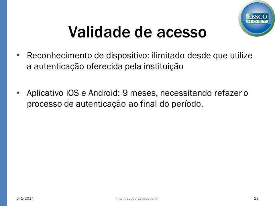Validade de acesso Reconhecimento de dispositivo: ilimitado desde que utilize a autenticação oferecida pela instituição.