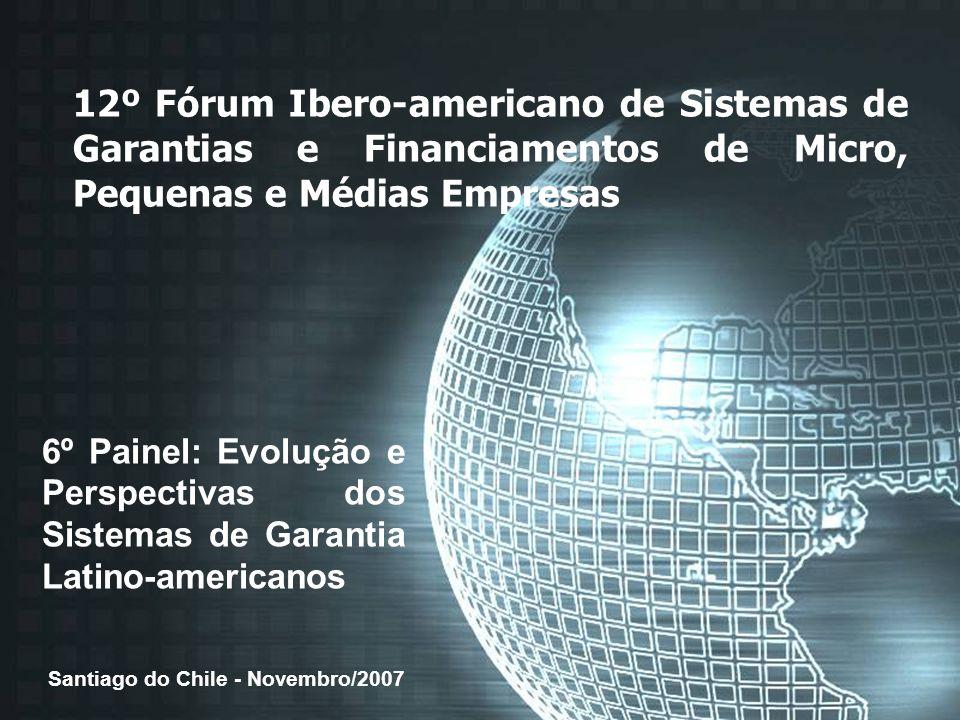 12º Fórum Ibero-americano de Sistemas de Garantias e Financiamentos de Micro, Pequenas e Médias Empresas