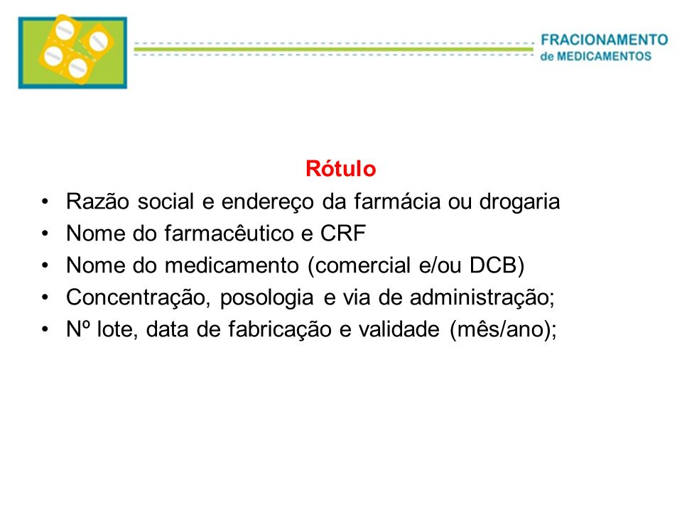 Rótulo Razão social e endereço da farmácia ou drogaria. Nome do farmacêutico e CRF. Nome do medicamento (comercial e/ou DCB)