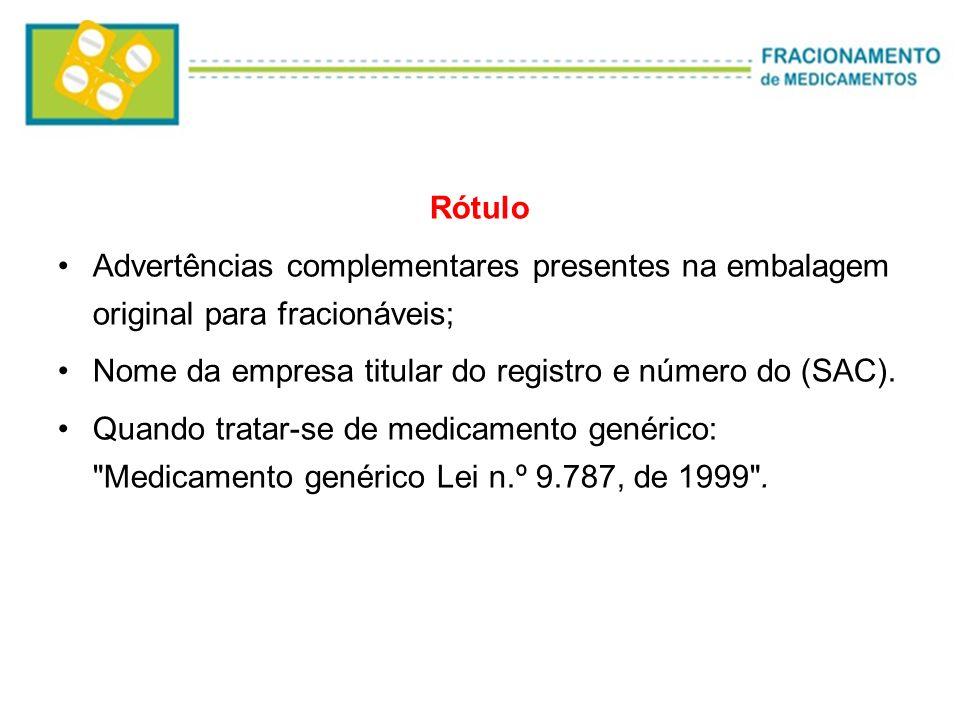 RótuloAdvertências complementares presentes na embalagem original para fracionáveis; Nome da empresa titular do registro e número do (SAC).