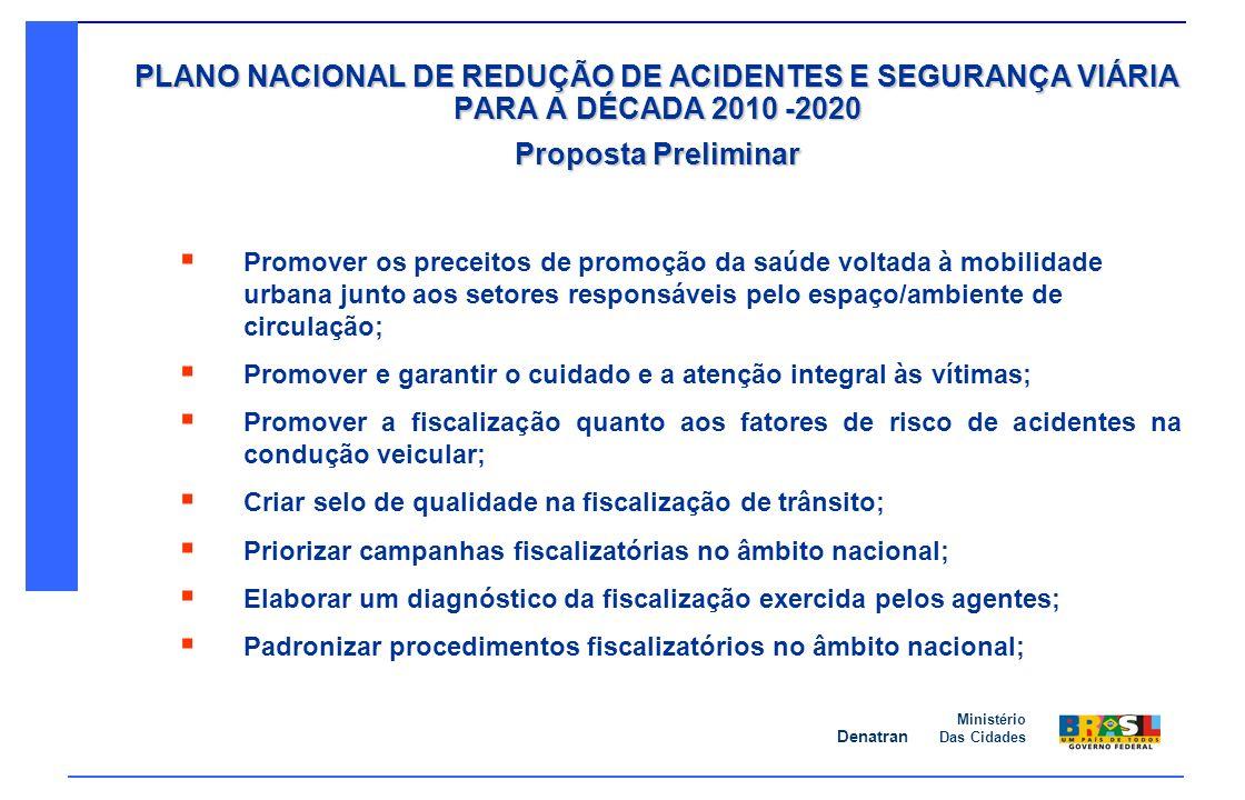 PLANO NACIONAL DE REDUÇÃO DE ACIDENTES E SEGURANÇA VIÁRIA PARA A DÉCADA 2010 -2020 Proposta Preliminar