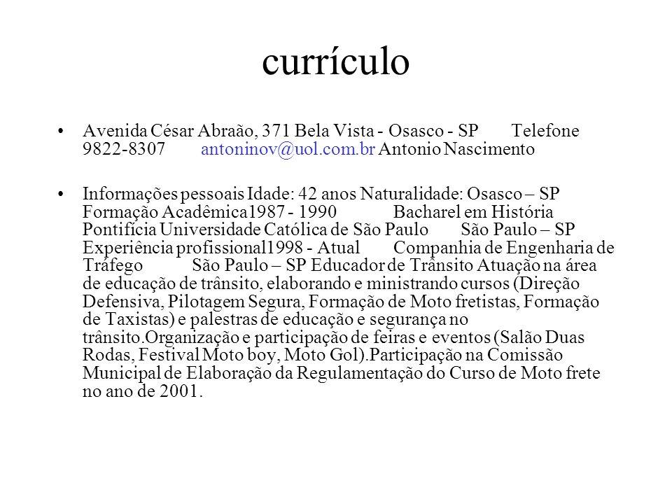 currículo Avenida César Abraão, 371 Bela Vista - Osasco - SP Telefone 9822-8307 antoninov@uol.com.br Antonio Nascimento.