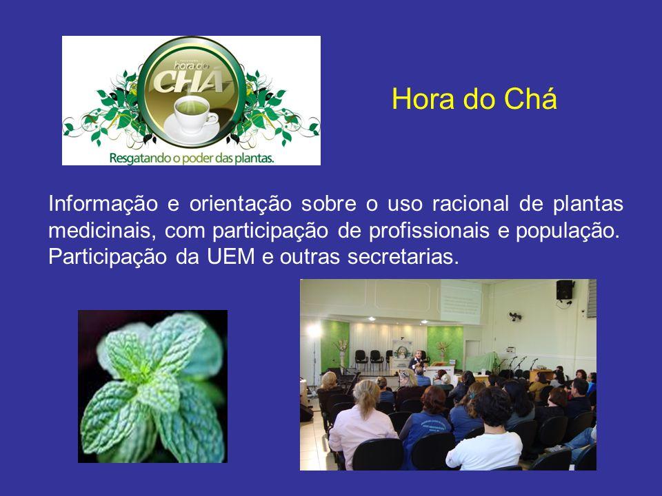 Hora do Chá Informação e orientação sobre o uso racional de plantas medicinais, com participação de profissionais e população.