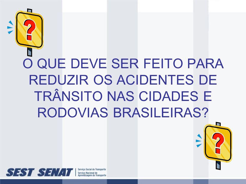 O QUE DEVE SER FEITO PARA REDUZIR OS ACIDENTES DE TRÂNSITO NAS CIDADES E RODOVIAS BRASILEIRAS