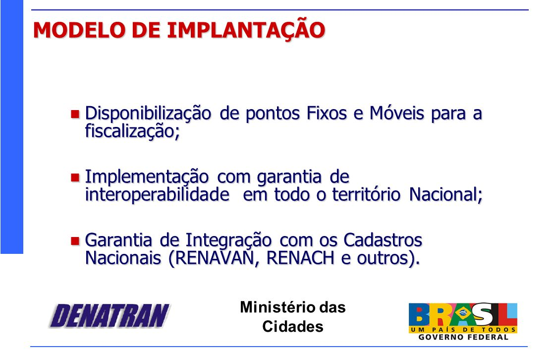 MODELO DE IMPLANTAÇÃO Disponibilização de pontos Fixos e Móveis para a fiscalização;