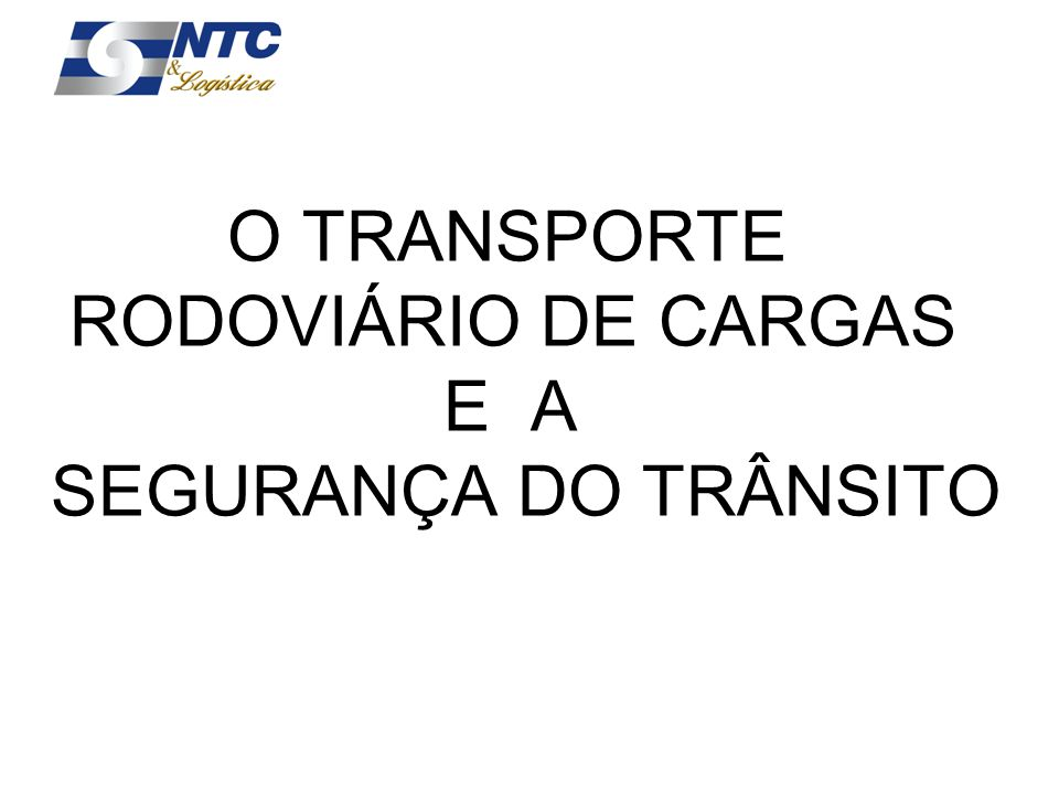O TRANSPORTE RODOVIÁRIO DE CARGAS E A SEGURANÇA DO TRÂNSITO