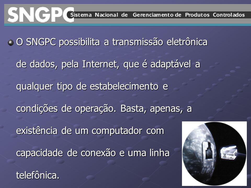 O SNGPC possibilita a transmissão eletrônica de dados, pela Internet, que é adaptável a qualquer tipo de estabelecimento e condições de operação.