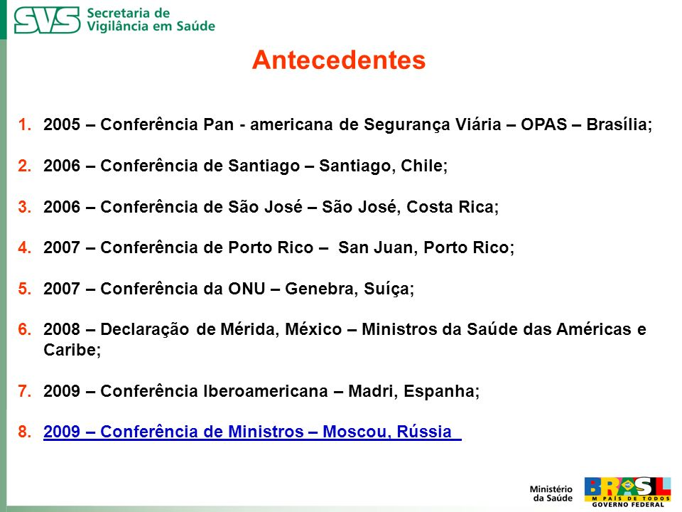 Antecedentes 2005 – Conferência Pan - americana de Segurança Viária – OPAS – Brasília; 2006 – Conferência de Santiago – Santiago, Chile;