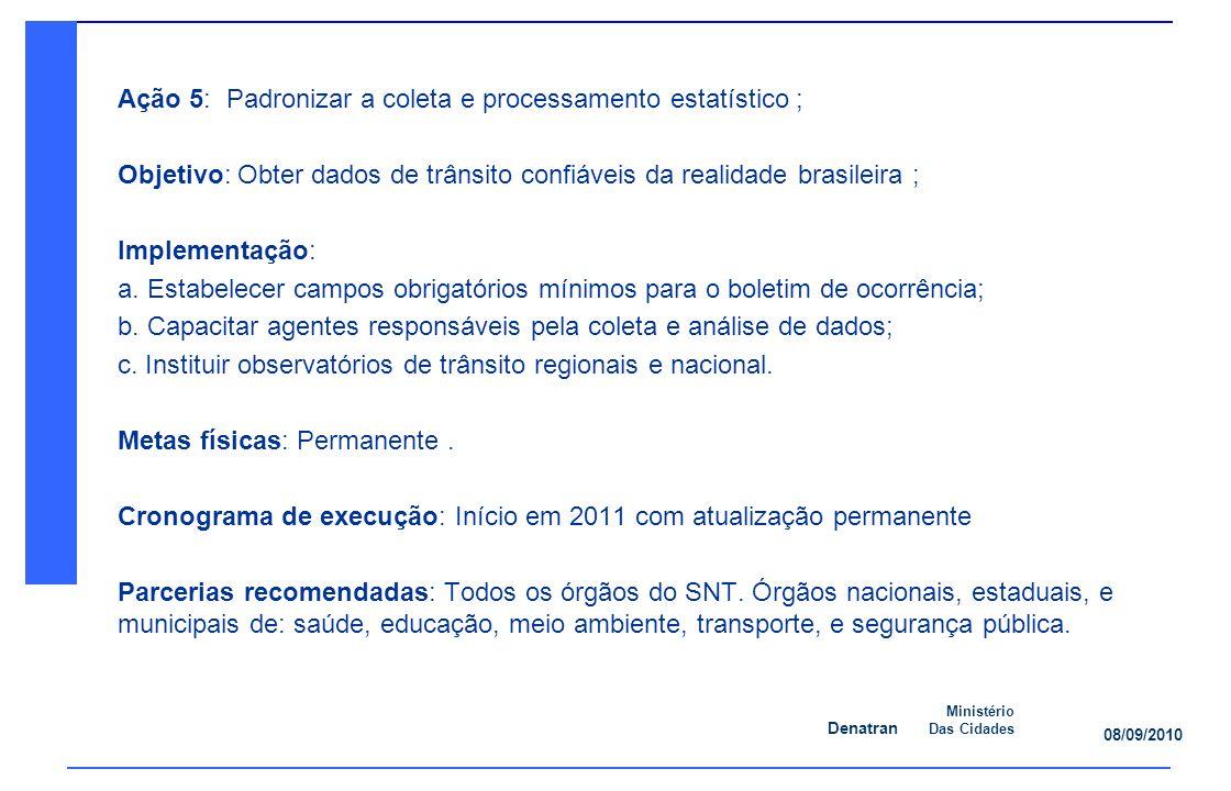 Ação 5: Padronizar a coleta e processamento estatístico ;