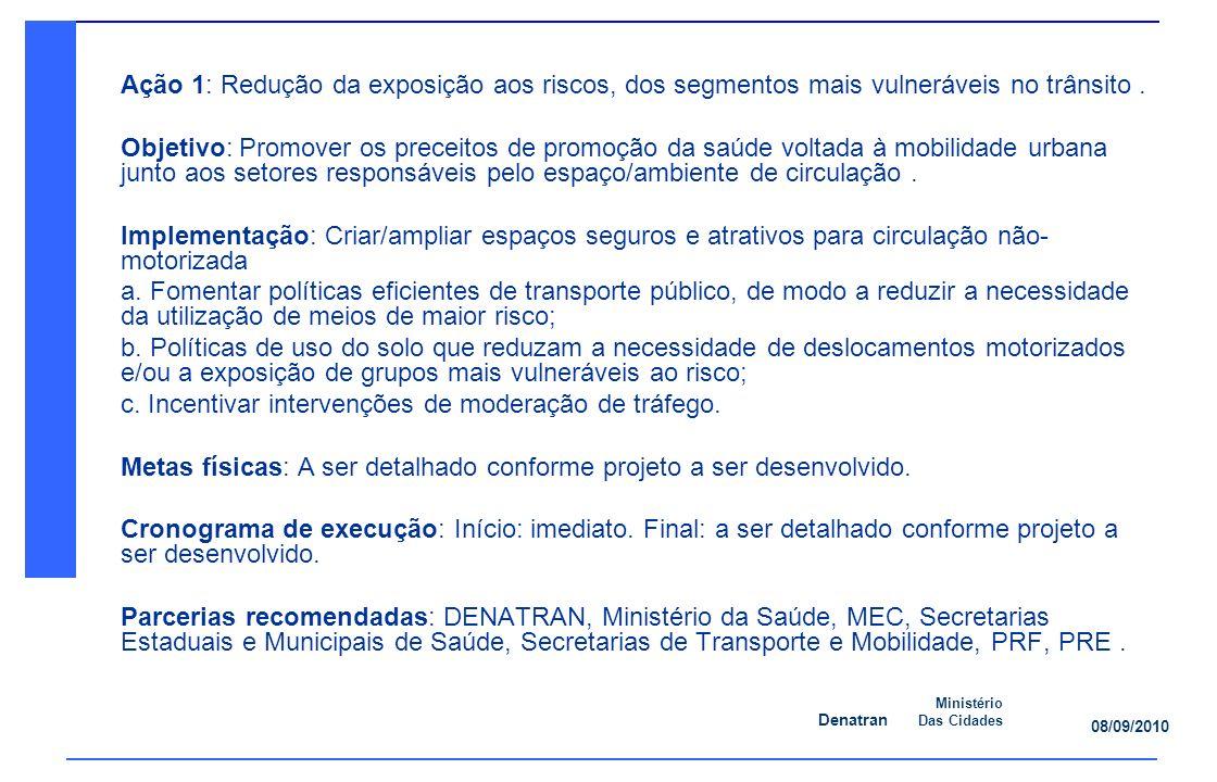 Ação 1: Redução da exposição aos riscos, dos segmentos mais vulneráveis no trânsito .