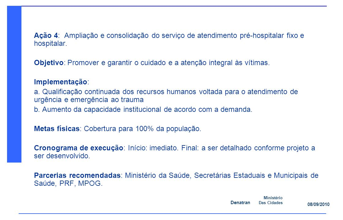 Ação 4: Ampliação e consolidação do serviço de atendimento pré-hospitalar fixo e hospitalar.