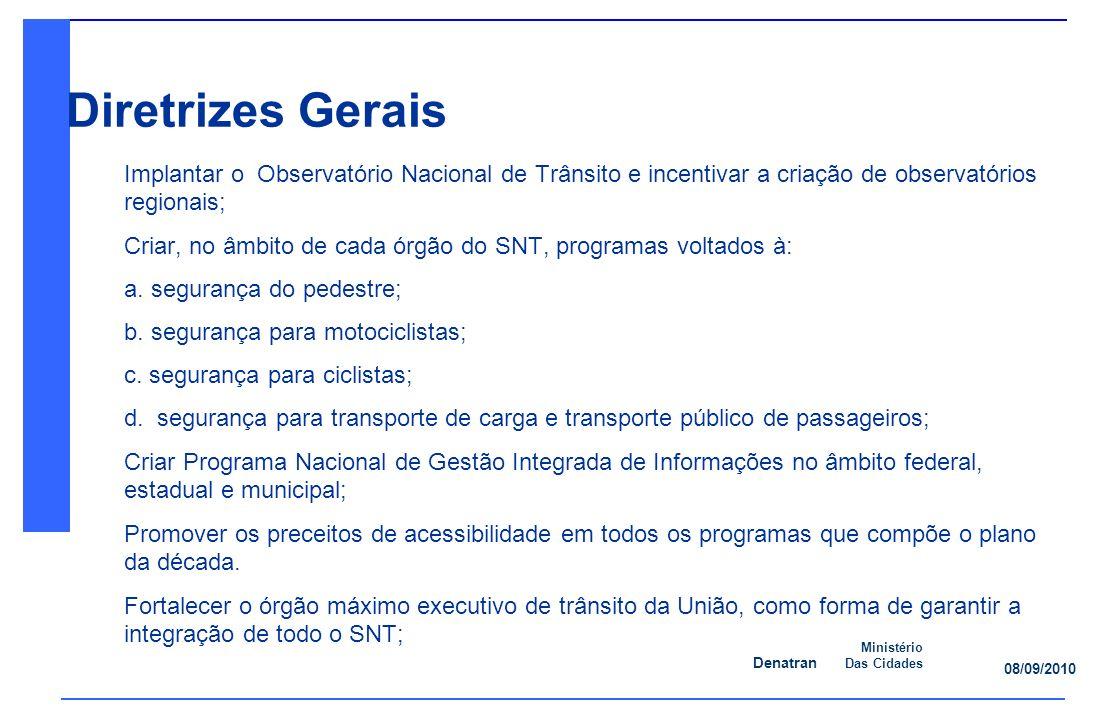 Diretrizes Gerais Implantar o Observatório Nacional de Trânsito e incentivar a criação de observatórios regionais;