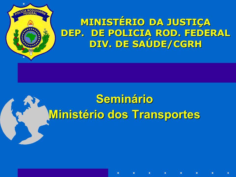 MINISTÉRIO DA JUSTIÇA DEP. DE POLICIA ROD. FEDERAL DIV. DE SAÚDE/CGRH
