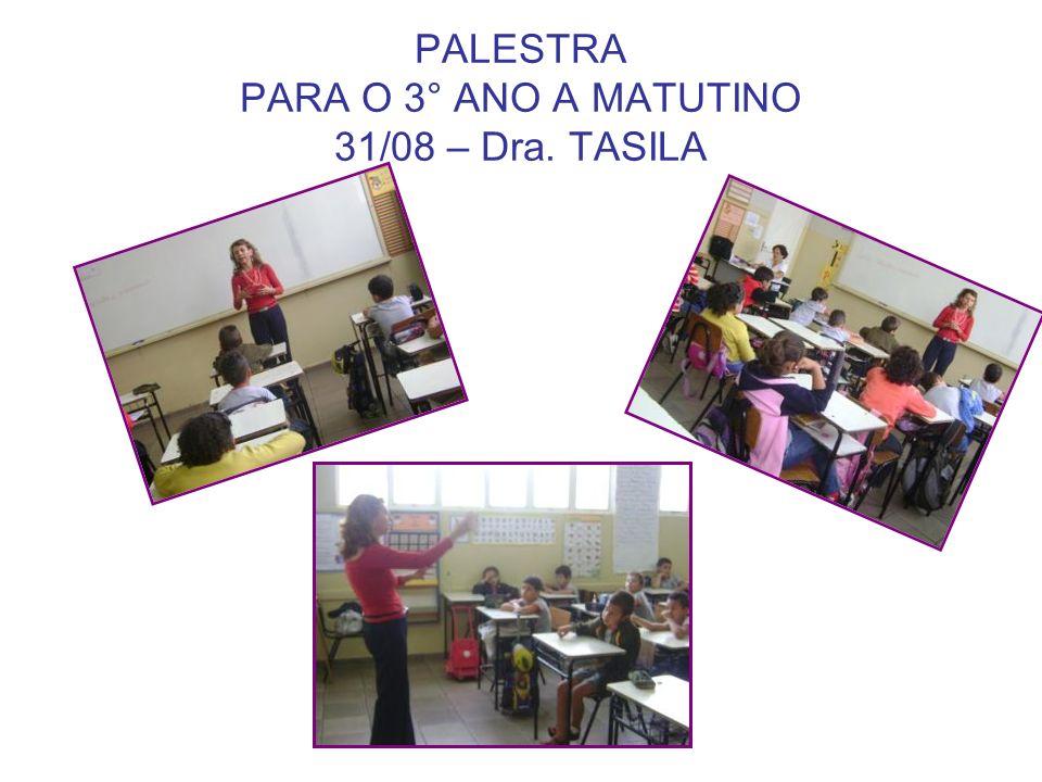 PALESTRA PARA O 3° ANO A MATUTINO 31/08 – Dra. TASILA