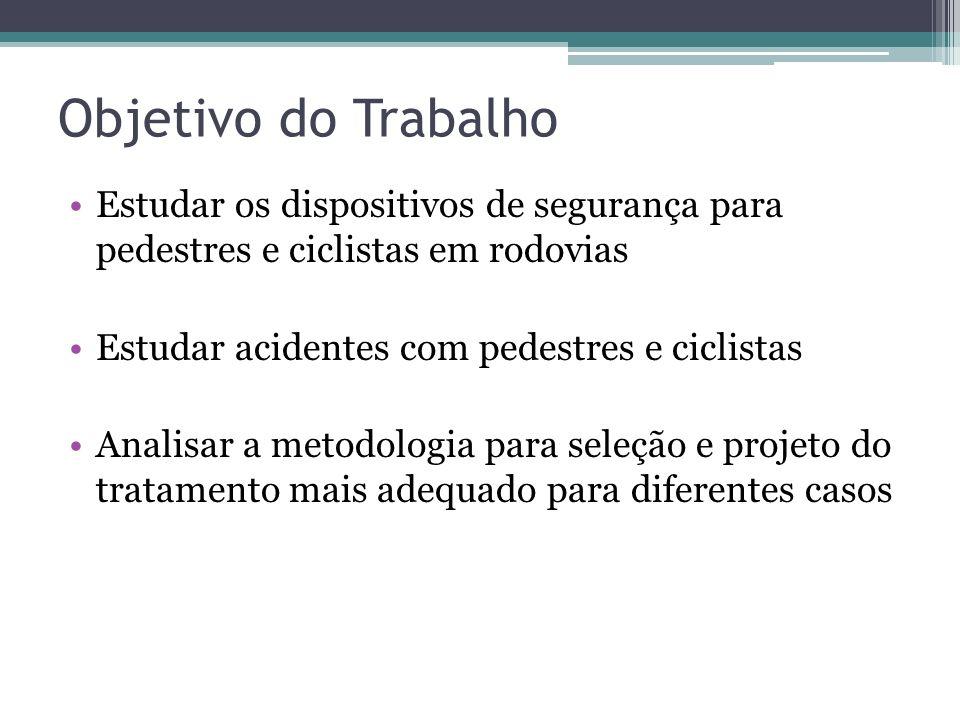 Objetivo do Trabalho Estudar os dispositivos de segurança para pedestres e ciclistas em rodovias. Estudar acidentes com pedestres e ciclistas.