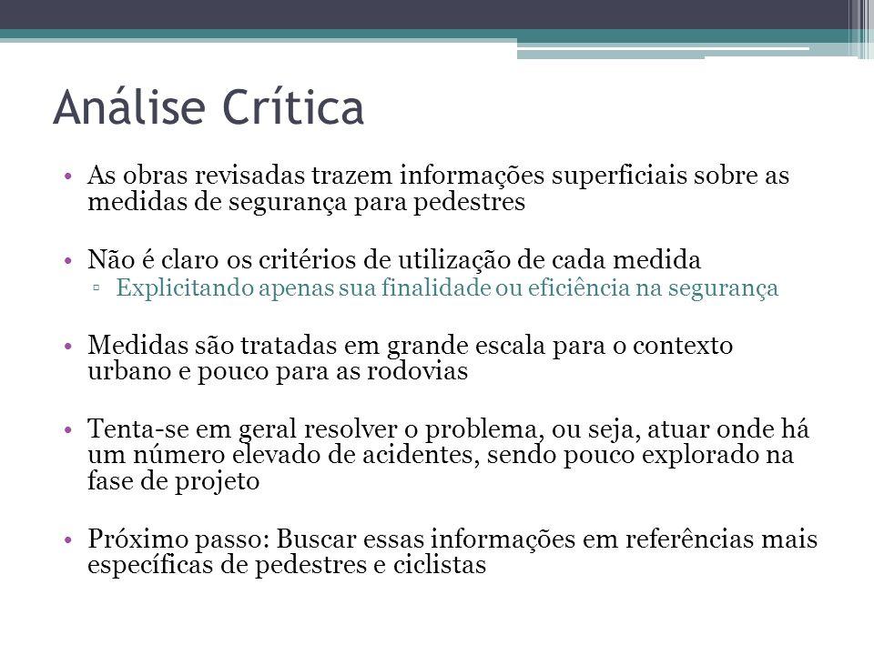 Análise Crítica As obras revisadas trazem informações superficiais sobre as medidas de segurança para pedestres.
