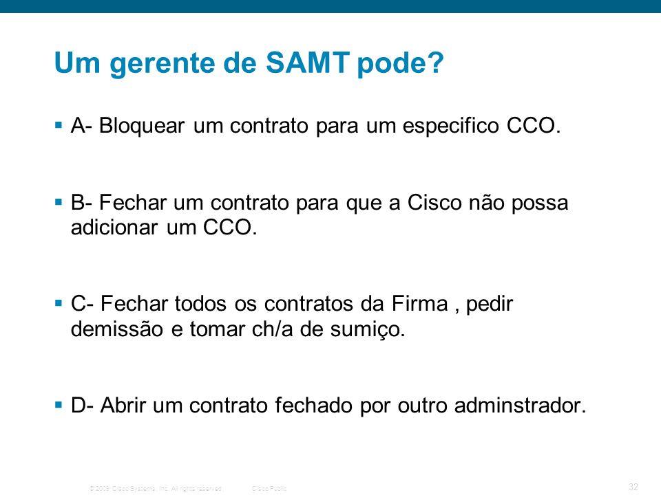 Um gerente de SAMT pode A- Bloquear um contrato para um especifico CCO. B- Fechar um contrato para que a Cisco não possa adicionar um CCO.