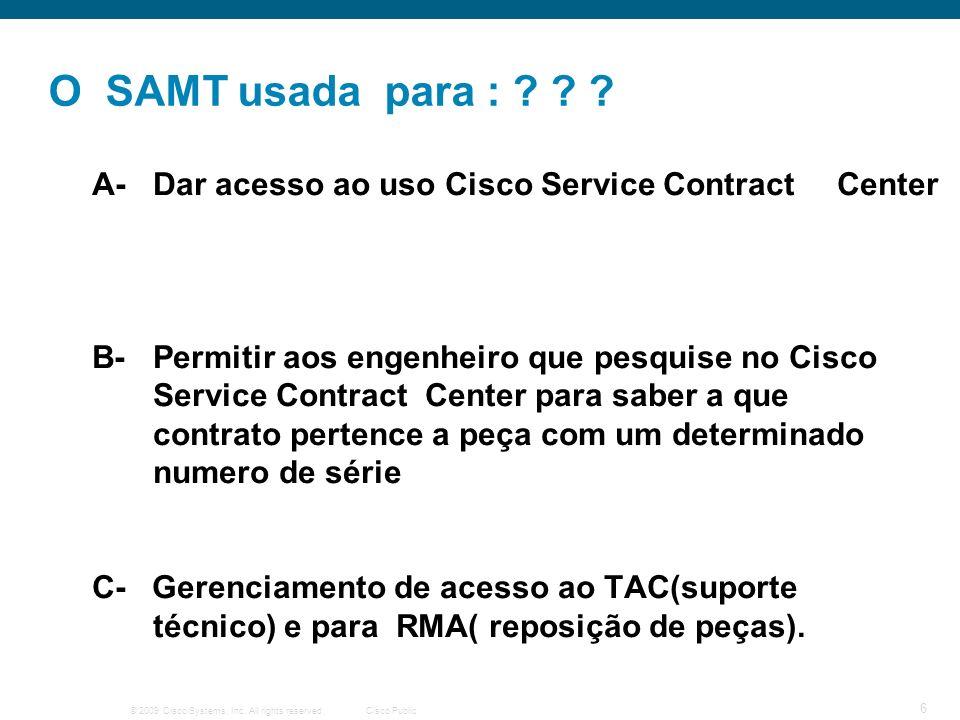 O SAMT usada para : A- Dar acesso ao uso Cisco Service Contract Center.