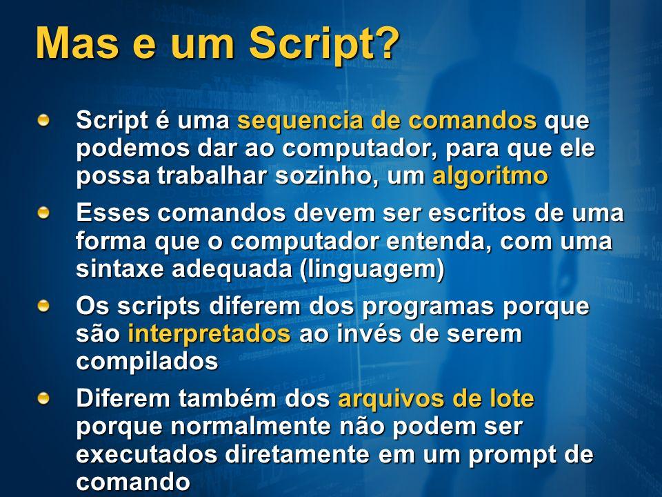 Mas e um Script Script é uma sequencia de comandos que podemos dar ao computador, para que ele possa trabalhar sozinho, um algoritmo.